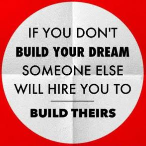BUILD YOUR DREAM or someone else will quote inspirational quote about success and dreams
