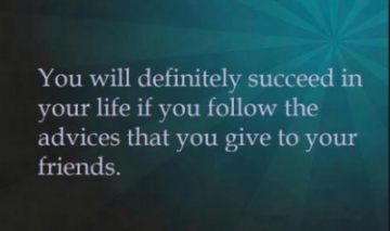 quote on giving advice follow advice youd give to friends motivational quote
