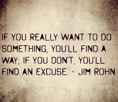 if you really want to be successful you'll find a way. if you don't you'll find an excuse.