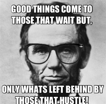 good things wait for those that hustle but only whats left behind  ab lincoln motivational  quote  hustle quote success quote