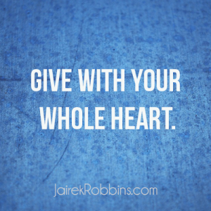 GIVE WITH YOUR WHOLE HEART
