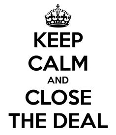 Keep calm and close the deal