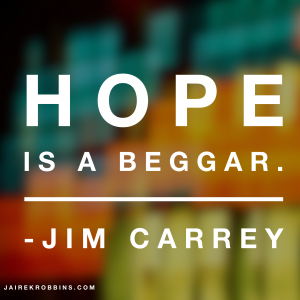 hope is a beggar jim carrey quote
