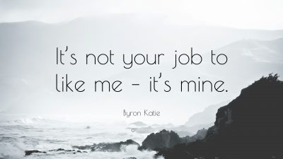 jairek robbins-Byron-Katie-Quote-It-s-not-your-job-to-like-me-it-s-mine
